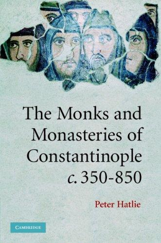 Download The Monks and Monasteries of Constantinople, ca. 350-850