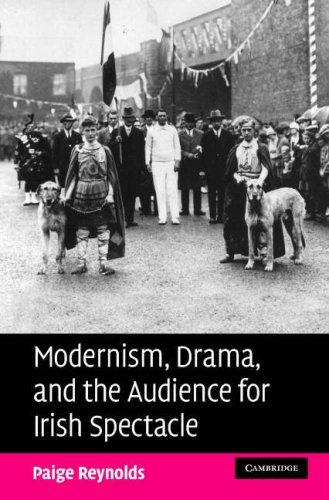 Download Modernism, Drama, and the Audience for Irish Spectacle