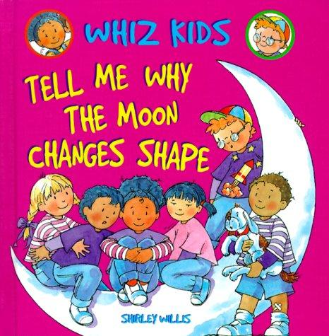 Download Tell Me Why the Moon Changes Shape (Whiz Kids)
