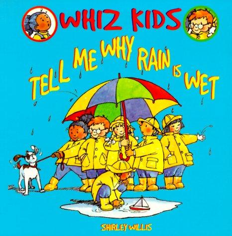 Tell Me Why Rain Is Wet (Whiz Kids)