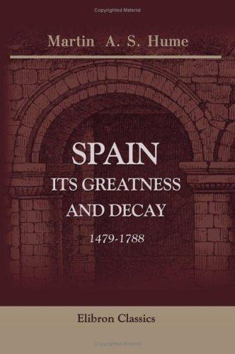 Spain, Its Greatness and Decay. 1479-1788