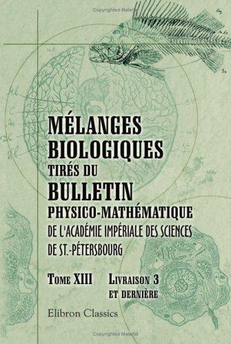 Mélanges biologiques tirés du Bulletin physico-mathématique de l\'Académie impériale des sciences de St.-Pétersbourg