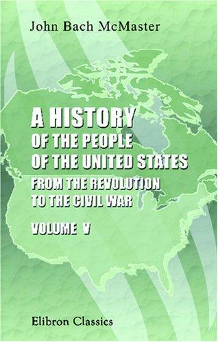 A History of the People of the United States, from the Revolution to the Civil War