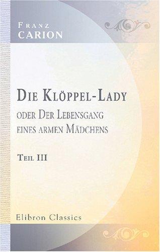 Download Die Klöppel-Lady, oder Der Lebensgang eines armen Mädchens