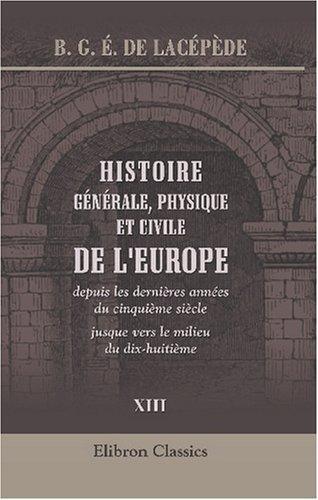 Download Histoire générale, physique et civile de l\'Europe, depuis les dernières années du cinquième siècle jusque vers le milieu du dix-huitième