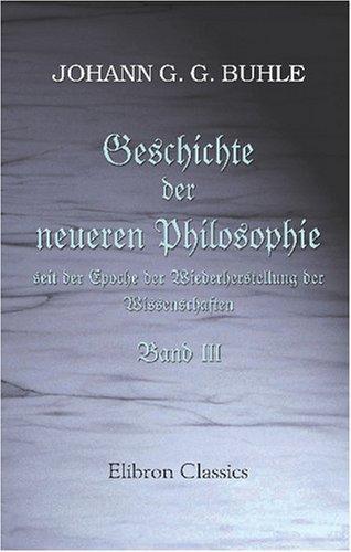 Download Geschichte der neuern Philosophie seit der Epoche der Wiederherstellung der Wissenschaften