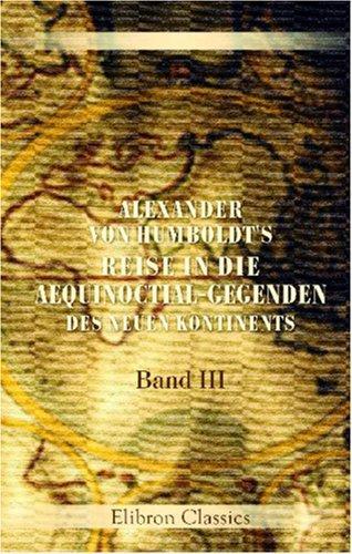 Download Alexander von Humboldt\'s Reise in die Aequinoctial-Gegenden des neuen Kontinents