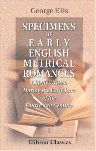 Download Specimens of Early English Metrical Romances, Chiefly Written During the Early Part of the Fourteenth Century