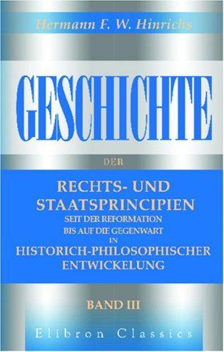 Geschichte der Rechts- und Staatsprincipien seit der Reformation bis auf die Gegenwart in historich-philosophischer Entwickelung