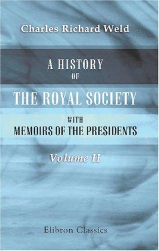 A History of the Royal Society, with Memoirs of the Presidents