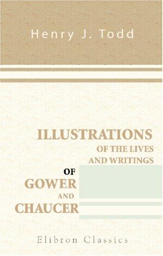 Illustrations of the Lives and Writings of Gower and Chaucer