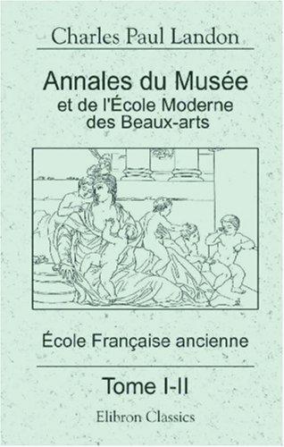 Annales du Musée et de l\'École Moderne des Beaux-Arts ou Recueil complet de gravures