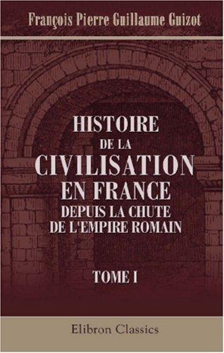 Histoire de la civilisation en France depuis la chute de l\\'Empire Romain