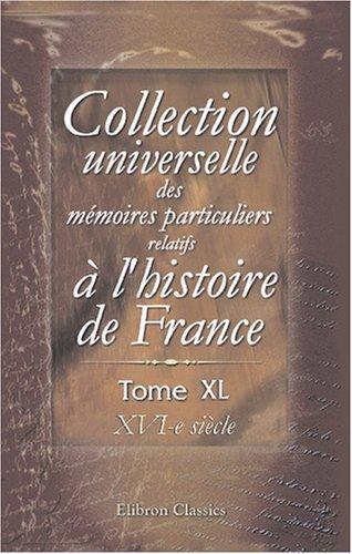 Download Collection universelle des mémoires particuliers relatifs à l\'histoire de France