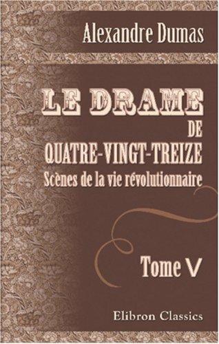 Le Drame de Quatre-vingt-treize: Scènes de la vie révolutionnaire