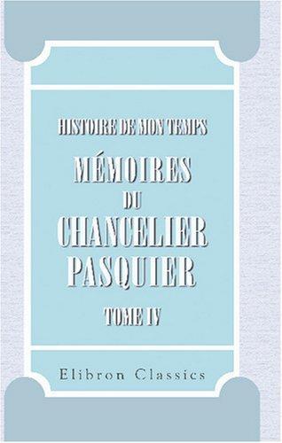 Download Histoire de mon temps. Mémoires du chancelier Pasquier
