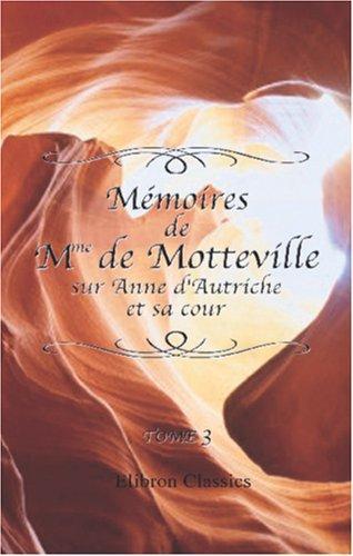 Mémoires de Mme de Motteville sur Anne d\'Autriche et sa cour