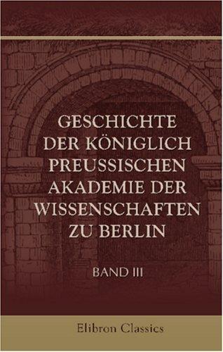 Geschichte der Königlich preussischen Akademie der Wissenschaften zu Berlin