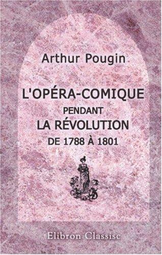 Download L\'Opéra-Comique pendant la Révolution de 1788 à 1801