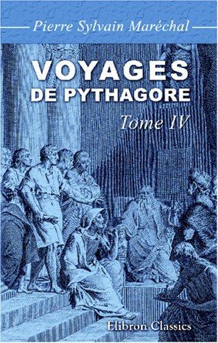Download Voyages de Pythagore en Égypte, dans la Chaldée, dans l\'Inde, en Crète, à Sparte, en Sicile, à Rome, à Carthage, à Marseille et dans les Gaules