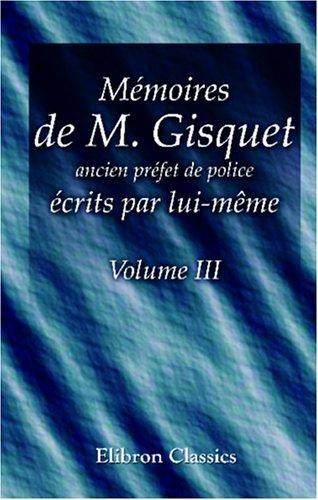 Mémoires de M. Gisquet, ancien préfet de police, écrits par lui-même