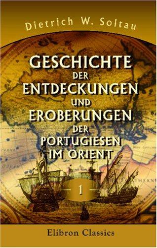 Geschichte der Entdeckungen und Eroberungen der Portugiesen im Orient, vom Jahr 1415 bis 1539 nach Anleitung der Asia des Joãõ de Barros
