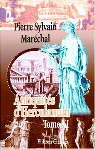 Antiquités d\'Herculanum, ou Les plus belles peintures antiques, et les marbres, bronzes, meubles, etc., trouvés dans les excavations d\'Herculanum, Stabies et Pompéi