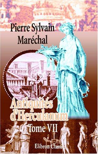 Download Antiquités d\'Herculanum, ou Les plus belles peintures antiques, et les marbres, bronzes, meubles, etc. etc. trouvés dans les excavations d\'Herculanum, … et Pompeia