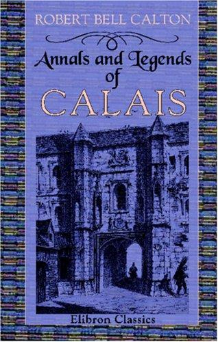 Download Annals and Legends of Calais