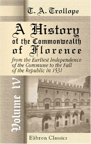 Download A History of the Commonwealth of Florence, from the Earliest Independence of the Commune to the Fall of the Republic in 1531