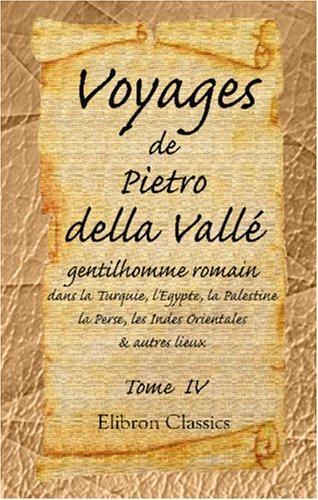 Voyages de Pietro della Vallé, gentilhomme romain, dans la Turquie, l\'Egypte, la Palestine, la Perse, les Indes Orientales, & autres lieux