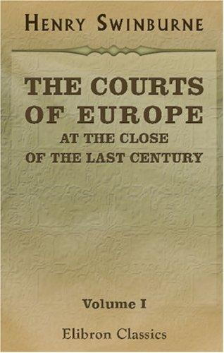 The Courts of Europe at the Close of the Last Century
