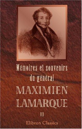 Download Mémoires et souvenirs du général Maximien Lamarque
