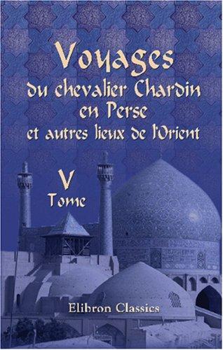 Download Voyages du chevalier Chardin, en Perse, et autres lieux de l\'Orient