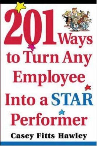 Download 201 Ways to Turn Any Employee Into a Star Player