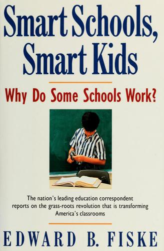 Smart Schools, Smart Kids: Why Do Some Schools Work?, Fiske, Edward B.
