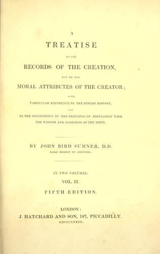 A treatise on the records of the creation, and on the moral attributes of the creator