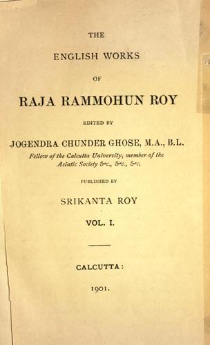 The English works of Raja Rammohun Roy.