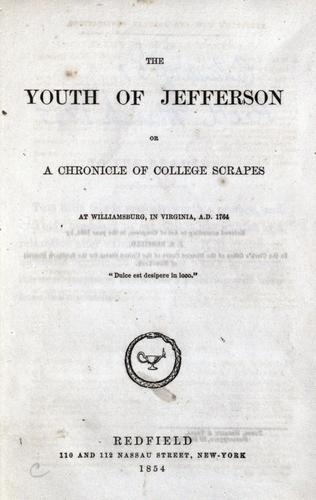 The youth of Jefferson, or, A chronicle of college scrapes at Williamsburg, in Virginia, A.D. 1764.