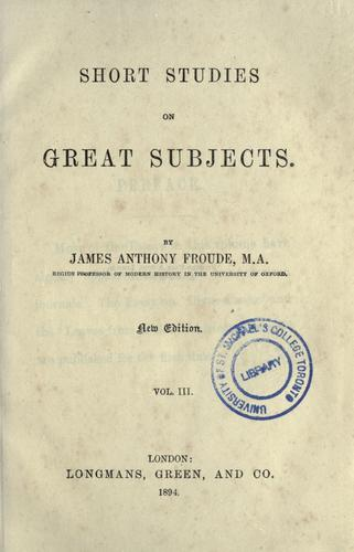 Short studies on great subjects : first series.