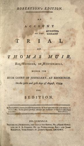 An account of the trial of Thomas Muir, Esq. younger, of Huntershill, before the High Court of Justiciary at Edinburgh