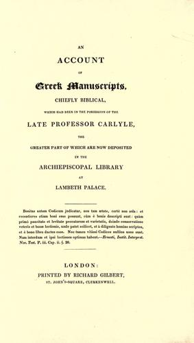 An account of Greek manuscripts, chiefly biblical, which had been in the possession of the late Professor Carlyle, the greater part of which are now deposited in the Archiepiscopal Library at Lambeth Palace.