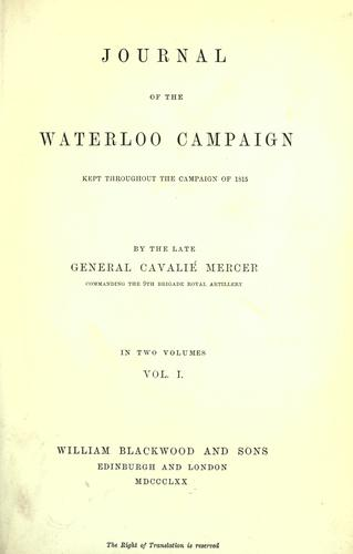 Journal of the Waterloo campaign, kept throughout the campaign of 1815.