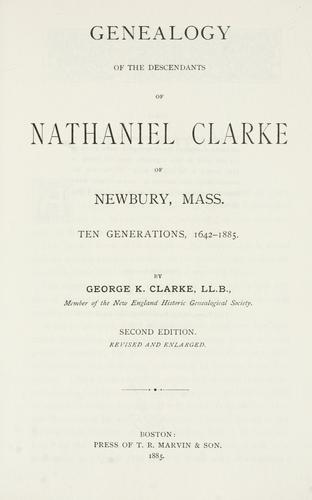 Genealogy of the descendants of Nathaniel Clarke of Newbury, Mass.