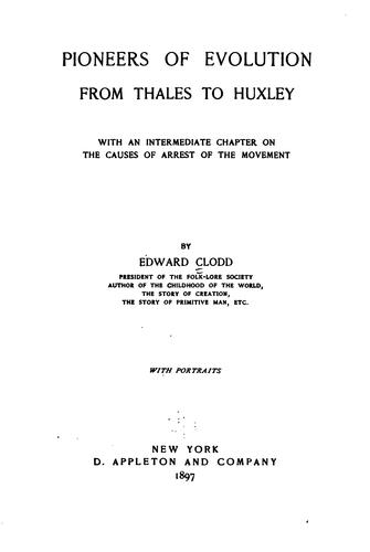 Pioneers of evolution from Thales to Huxley.