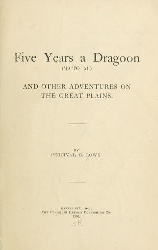 Five years a dragoon ('49 to '54) and other adventures on the Great Plains.