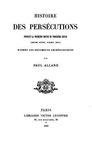 Download Histoire des persécutions pendant la première moitié du troisième siècle (Septime Sévère, Maximin, Dèce)