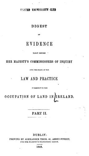 Digest of evidence taken before Her Majesty's Commissioners of inquiry into the state of the law and practice in respect to the occupation of land in Ireland.