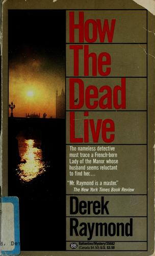 HOW THE DEAD LIVE by Raymond Derek, Derek Raymond