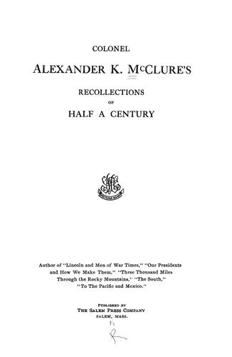 Download Colonel Alexander K. McClure's recollections of half a century …